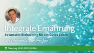 intergrale-ernaehrung-bewusstes-biohacking-fuer-ein-gutes-leben-20-03-2018-vorschau