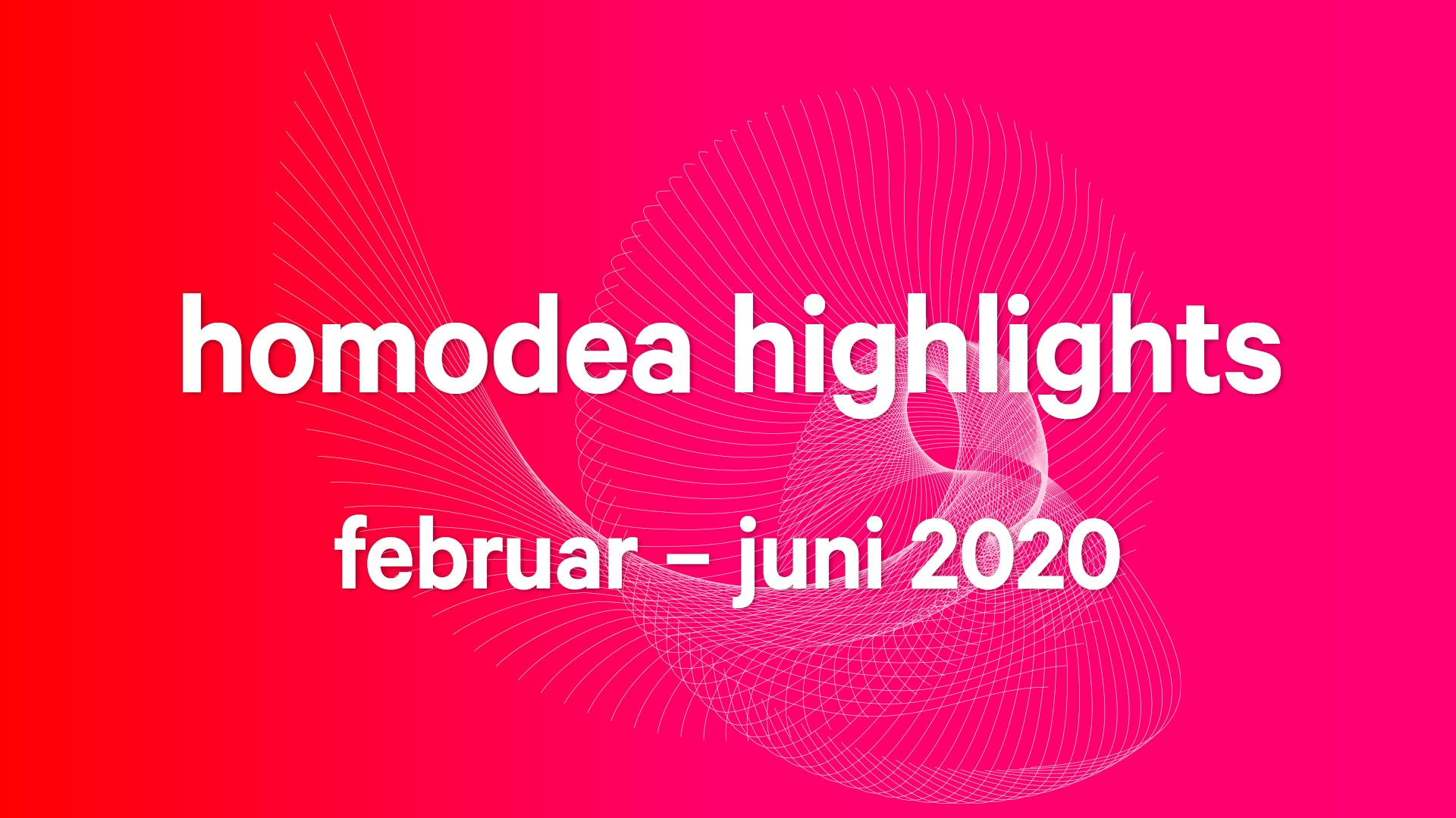 homodea highlights februar – juni 2020