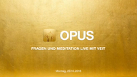 OPUS - Live Video mit Veit vom 29.10.2018