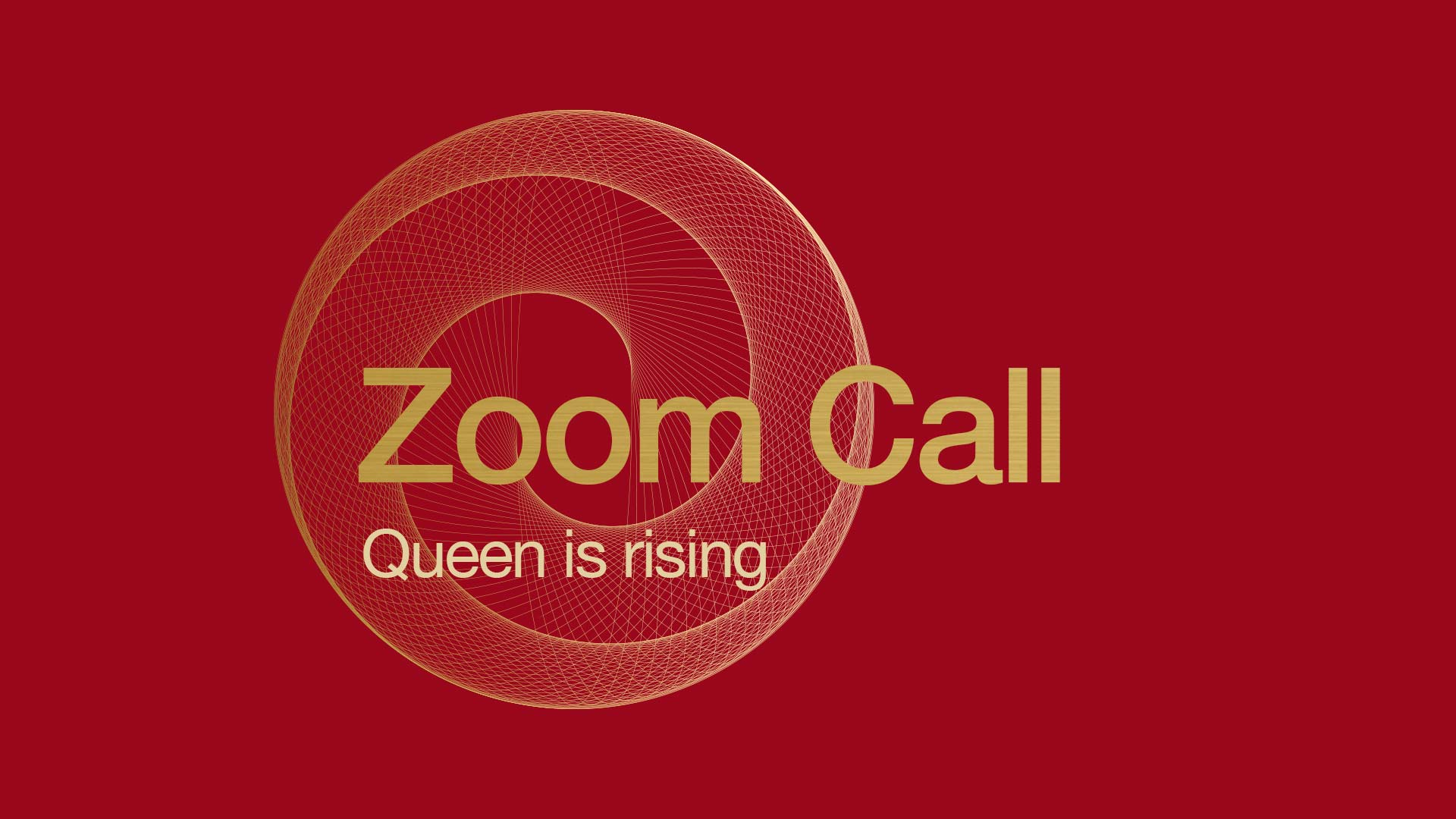 Queen is rising Zoom Call